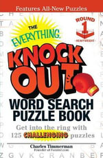The Everything Knock Out Word Search Puzzle Book: Heavyweight Round 1 : Get into the Ring with 125 Challenging Puzzles - Charles Timmerman