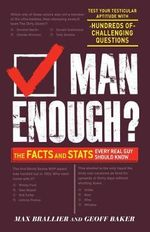 Man Enough? : The Facts and Stats Every Real Guy Should Know - Max Brallier