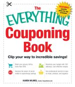 The Everything Couponing Book : Clip Your Way to Incredible Savings! - Karen Wilmes
