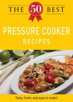 The 50 Best Pressure Cooker Recipes - Editors of Adams Media