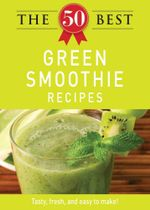 The 50 Best Green Smoothie Recipes - Editors of Adams Media