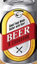 Beer - A Cookbook : Good Food Made Better with Beer - Kimberley Willis