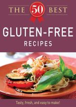 The 50 Best Gluten-Free Recipes - Editors of Adams Media