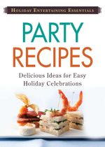 Holiday Entertaining Essentials : Party Recipes: Delicious Ideas for Easy Holiday Celebrations - Editors Of Adams Media