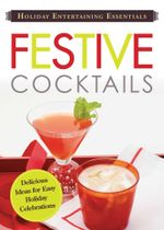 Holiday Entertaining Essentials : Festive Cocktails: Delicious Ideas for Easy Holiday Celebrations - Editors Of Adams Media