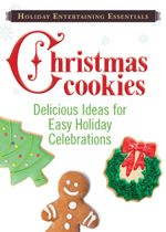 Holiday Entertaining Essentials : Christmas Cookies: Delicious Ideas for Easy Holiday Celebrations - Editors Of Adams Media