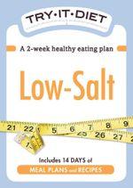Try-It Diet : Low Salt: A Two-Week Healthy Eating Plan - Editors Of Adams Media
