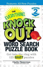The Everything Knock Out Word Search Puzzle Book: Lightweight Round 2 : Get Into the Ring with 125 Easy Puzzles - Charles Timmerman