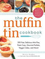The Muffin Tin Cookbook : 200 Fast, Delicious Mini-Pies, Pasta Cups, Gourmet Pockets, Veggie Cakes, and More! - Brette Sember