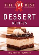 The 50 Best Dessert Recipes : Tasty, Fresh, and Easy to Make! - Editors Of Adams Media