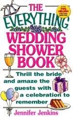 The Everything Wedding Shower Book : Thrill the Bride and Amaze the Guests With a Celebration to Remember - Jennifer Jenkins