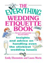 The Everything Wedding Etiquette Book : Insights and Advice on Handling Even the Stickiest Wedding Issues - Emily Ehrenstein