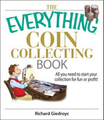 The Everything Coin Collecting Book : All You Need to Start Your Collection And Trade for Profit - Richard Giedroyc