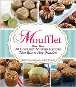Moufflet : More Than 100 Gourmet Muffin Recipes That Rise to Any Occasion - Kelly Jaggers