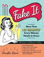 Fake it : More Than 100 Shortcuts Every Woman Needs to Know - Jennifer Byrne