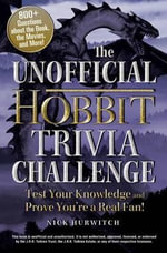 The Unofficial Hobbit Trivia Challenge : Test Your Knowledge and Prove You're a Real Fan! - Nick Hurwitch