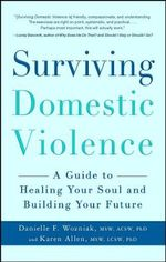 Surviving Domestic Violence : A Guide to Healing Your Soul and Building Your Future - Danielle F. Wozniak
