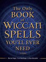 The Only Wiccan Spell Book You'll Ever Need : Discovering the Wisdom of Nature, Power Animals, S... - Marian Singer