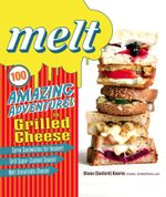 Melt : 100 Amazing Adventures in Grilled Cheese - Shane Kearns