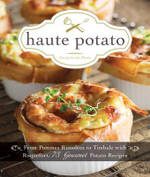 Haute Potato : From Pommes Rissolees to Timbale with Roquefort, 75 Gourmet Potato Recipes - Jacqueline Pham