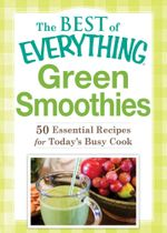 Green Smoothies : 50 Essential Recipes for Today's Busy Cook - Adams Media