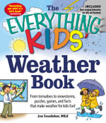 The Everything Kids' Weather Book : From Tornadoes to Snowstorms, Puzzles, Games, and Facts That Make Weather for Kids Fun! - Joe Snedeker