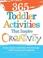 365 Toddler Activities That Inspire Creativity : Games, Projects, and Pastimes That Encourage a Child's Learning and Imagination - Joni Levine