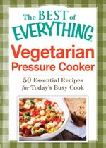 Vegetarian Pressure Cooker : 50 Essential Recipes for Today's Busy Cook - Adams Media
