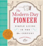 The Modern-Day Pioneer : Simple Living in the 21st Century - Charlotte Denholtz