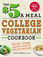 The $5 a Meal College Vegetarian Cookbook : Good, Cheap Vegetarian Recipes for When You Need to Eat - Nicole Cormier