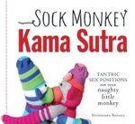 Sock Monkey Kama Sutra : Tantric Sex Positions for Your Naughty Little Monkey - Vatsyayana Banana