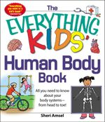 The Everything Kids' Human Body Book : All You Need to Know about Your Body Systems - From Head to Toe! - Sheri Amsel