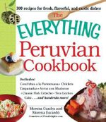The Everything Peruvian Cookbook : Includes: Salsa Verde, Chicken Empanadas, Arroz Con Maricos, Cebiche Tres Leches Cake ...and Hundreds More! - Morena Cuadra