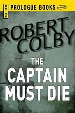 The Captain Must Die - Robert Colby