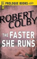 The Faster She Runs - Robert Colby
