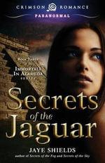 Secrets of the Jaguar - Jaye Shields