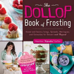 The Dollop Book of Frosting : Sweet and Savory Icings, Spreads, Meringues, and Ganaches for Dessert and Beyond - Heather Cupcakes Saffer