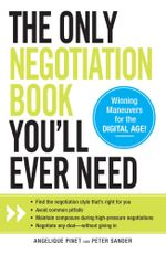 The Only Negotiation Book You'll Ever Need : Find the Negotiation Style That's Right for You, Avoid Common Pitfalls, Maintain Composure During High-Pre - Angelique Pinet
