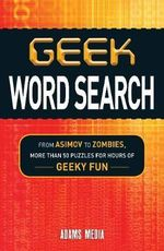 Geek Word Search : From Asimov to Zombies, More Than 50 Puzzles for Hours of Geeky Fun - Adams Media