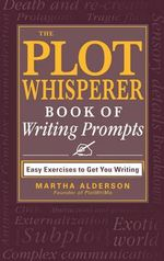 The Plot Whisperer Book of Writing Prompts : Easy Exercises to Get You Writing - ADAMS MEDIA