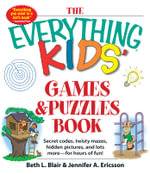 The Everything Kids Games and Puzzles Book : Secret Codes, Twisty Mazes, Hidden Pictures, and Lots More-for Hours of Fun! - Beth L. Blair