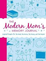 The Modern Mom's Memory Journal : Inspired Prompts for the Good, the Gross, the Messy, and the Magical - Adams Media