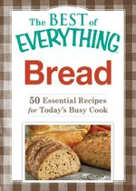 Bread : 50 Essential Recipes for Today's Busy Cook - Adams Media