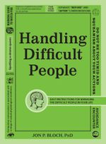 Handling Difficult People : Easy Instructions for Managing the Difficult People in Your Life - Jon P. Bloch