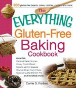 The Everything Gluten-Free Baking Cookbook : Includes: * Oatmeal Raisin Scones * Crusty French Bread * Favorite Lemon Squares * Orange Ginger Carrot Cake * Coconut Custard Cream Pie * ...and Hundreds More! - Carrie S. Forbes