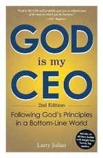 God is My CEO : Following God's Principles in a Bottom-Line World : 2nd Edition - Larry Julian