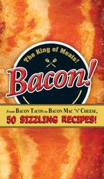 Bacon! : From Bacon Tacos to Bacon Mac N' Cheese, 50 Sizzling Recipes!