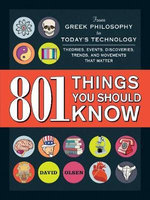 801 Things You Should Know : From Greek Philosophy to Today's Technology, Theories, Events, Discoveries, Trends, and Movements That Matter - David Olsen