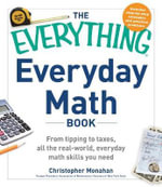 The Everything Everyday Math Book : From Tipping to Taxes, All the Real-World Everyday Math Skills You Need - Christopher Monahan
