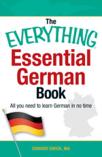 The Everything Essential German Book : All You Need to Learn German in No Time! - Edward Swick